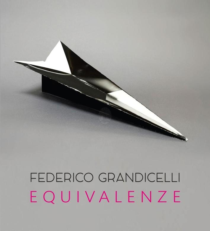 Federico Grandicelli. Equivalenze. Catalogo della mostra (Roma, 5 marzo-14 aprile 2016). Ediz. illustrata