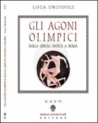 Gli Agoni olimpici dalla Grecia antica a Roma.