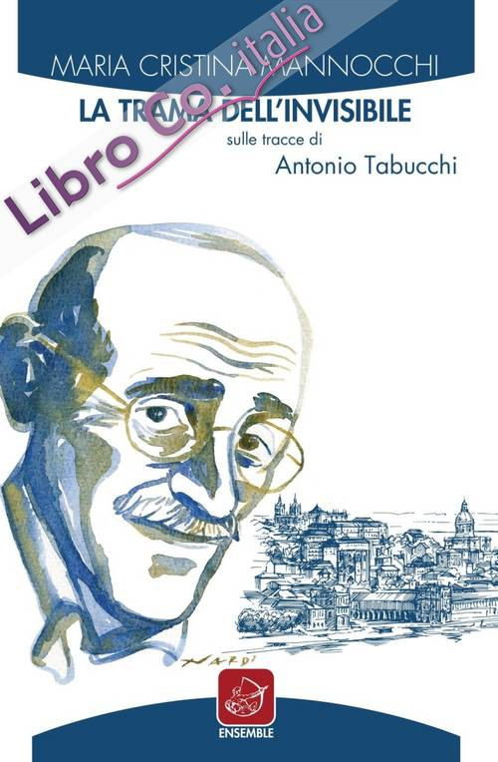La Trama dell'Invisibile. Sulle Tracce di Antonio Tabucchi.