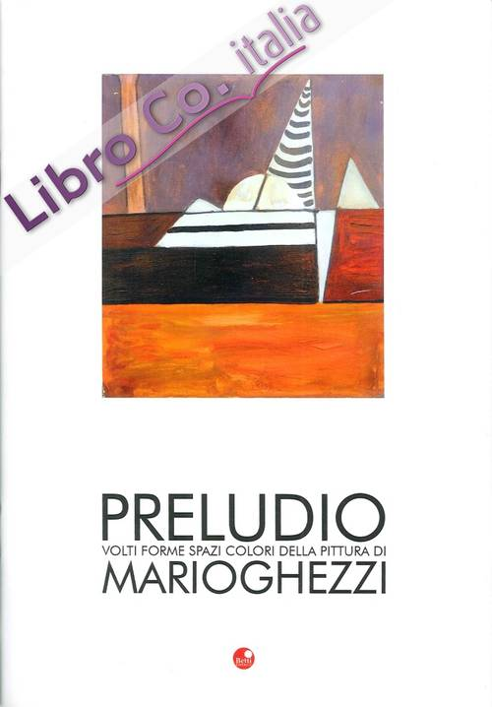 Preludio. Volti, Forme, Spazi e Colori della Pittura di Mario Ghezzi.