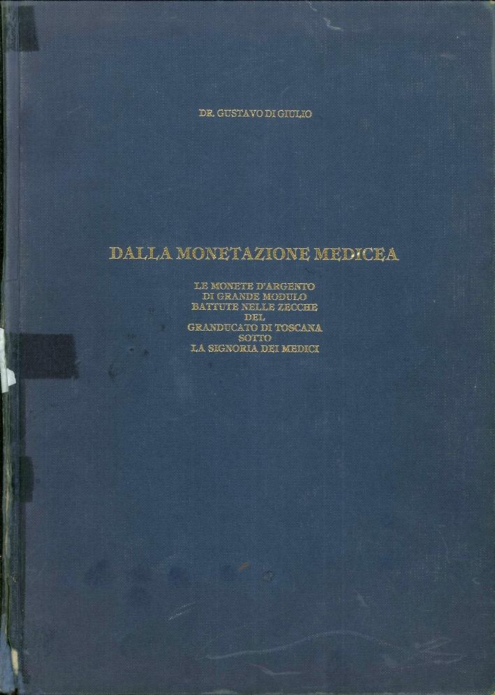Della Monetazione Medicea: le Monete d'Argento di Grande Modulo Battute nelle Zecche del Granducato di Toscana Sotto la Signoria dei Medici.