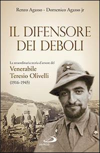 Il difensore dei deboli. La straordinaria storia d'amore del venerabile Teresio Olivelli (1916-1945).