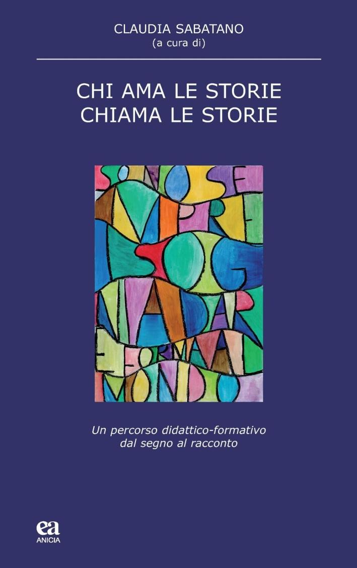 Chi ama le storie, chiama le storie. Un percorso didattico-formativo dal segno al racconto.