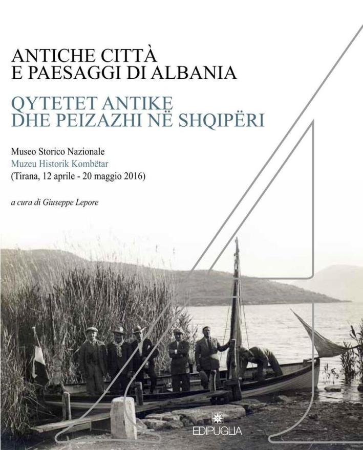 Antiche città e paesaggi d'Albania. Un secolo di ricerche archeologiche italo-albanesi.