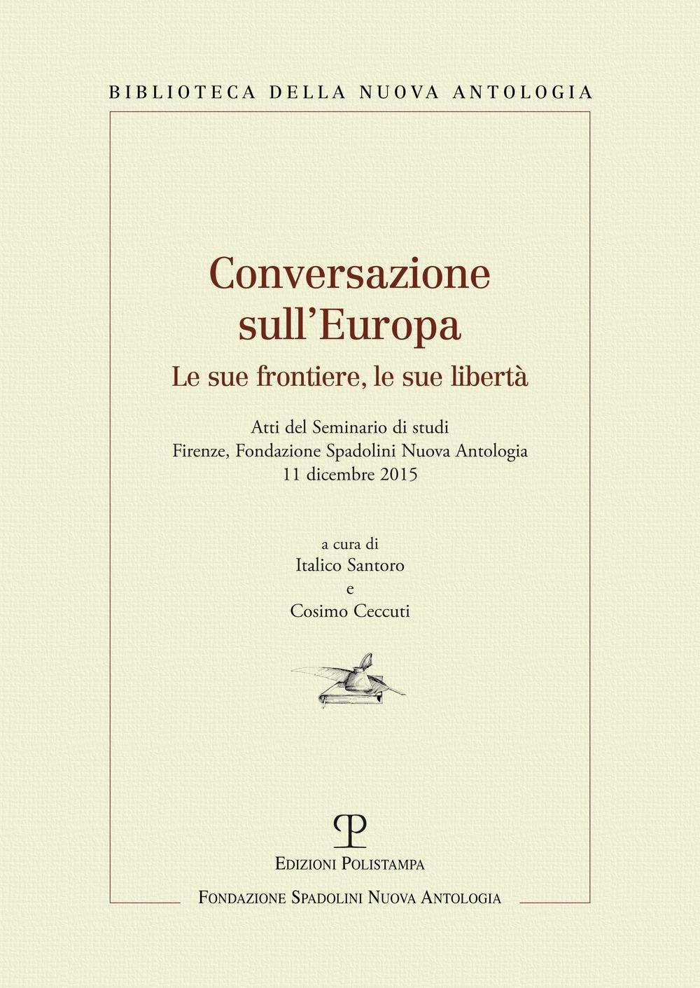 Conversazione sull'Europa. Le Sue Frontiere, le Sue Libertà. Firenze, Fondazione Spadolini Nuova Antologia, 11 Dicembre 2015.