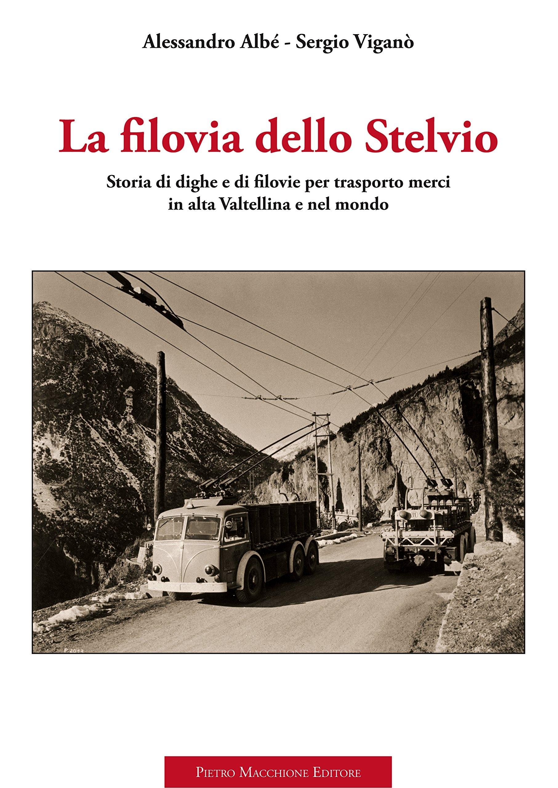 La Filovia dello Stelvio. Storia di Dighe e di Filovie per Trasporto Merci in Alta Valtellina e nel Mondo.