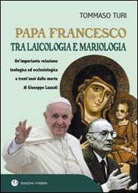 Papa Francesco tra laicologia e mariologia. Un'importante relazione teologica ed ecclesiologica a trent'anni dalla morte di Giuseppe Lazzati.