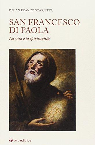 San Francesco di Paola. La vita e la spiritualità.