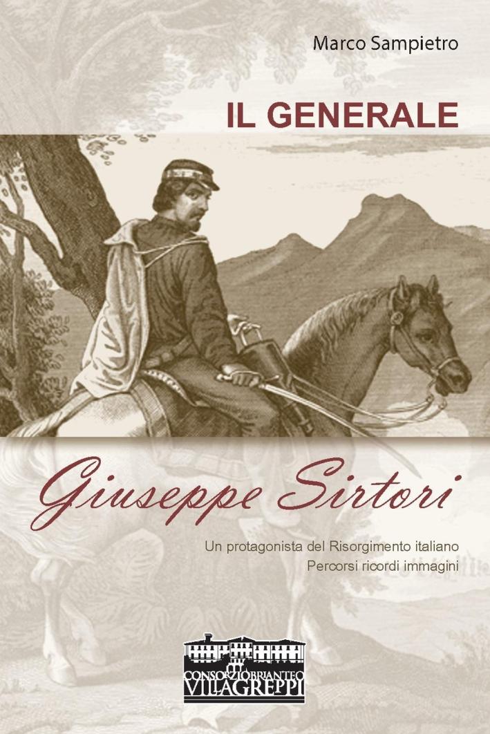Il generale Giuseppe Sirtori. Un protagonista del Risorgimento italiano. Pdercorsi ricordi immagini.