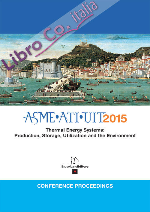 ASME ATI UIT 2015. Conference proceeding thermal energy systems: production, storage, utilization and the environment.