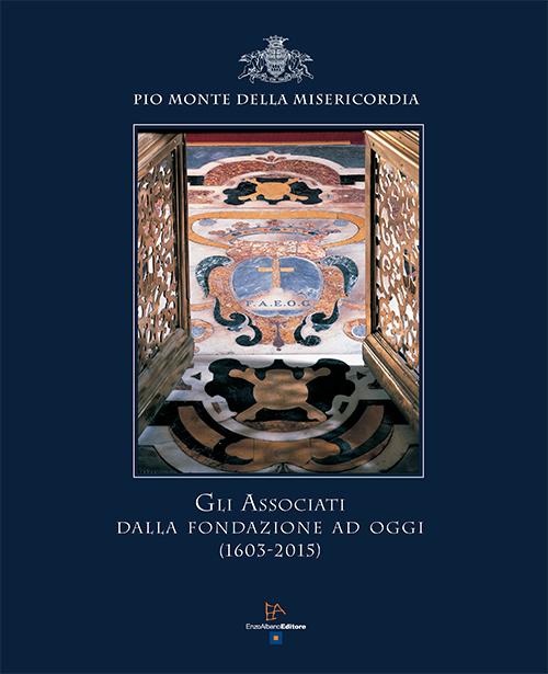 Gli associati dalla fondazione ad oggi (1603-2015) Pio Monte della Misericordia.