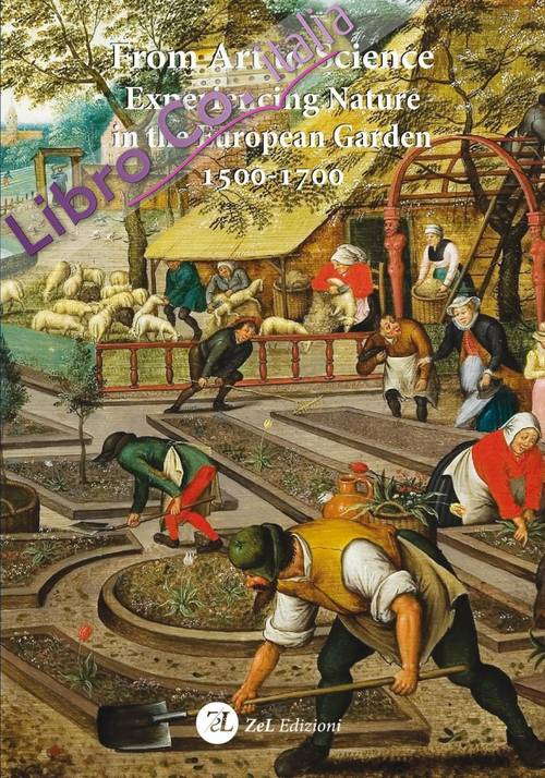 From Art To Science. Experiencing Nature in the European Garden 1500-1700.