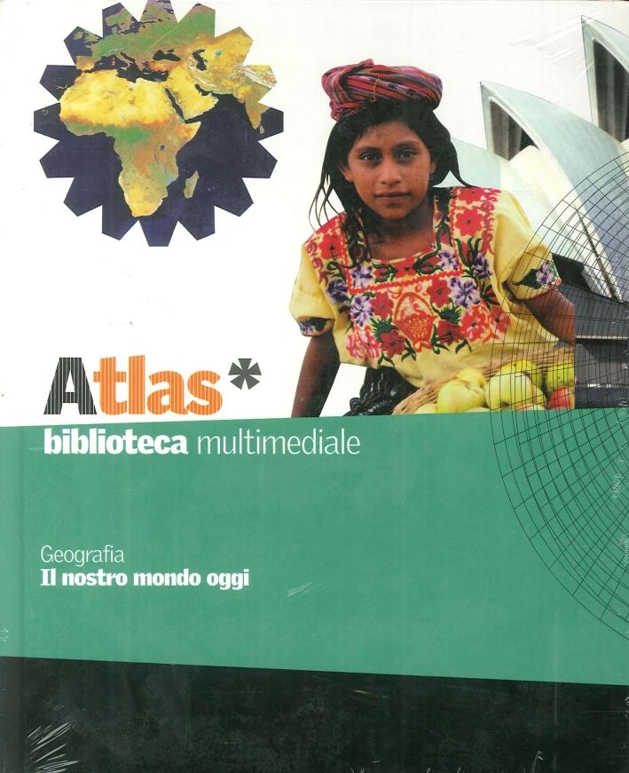 Atlas. Biblioteca multimediale. Geografia. Il nostro mondo oggi. Con cd rom.