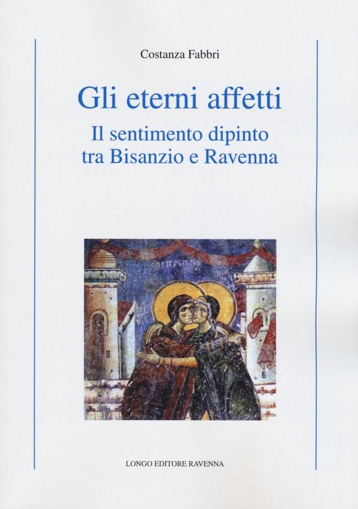 Gli Eterni Affetti. Il Sentimento Dipinto tra Bisanzio e Ravenna.