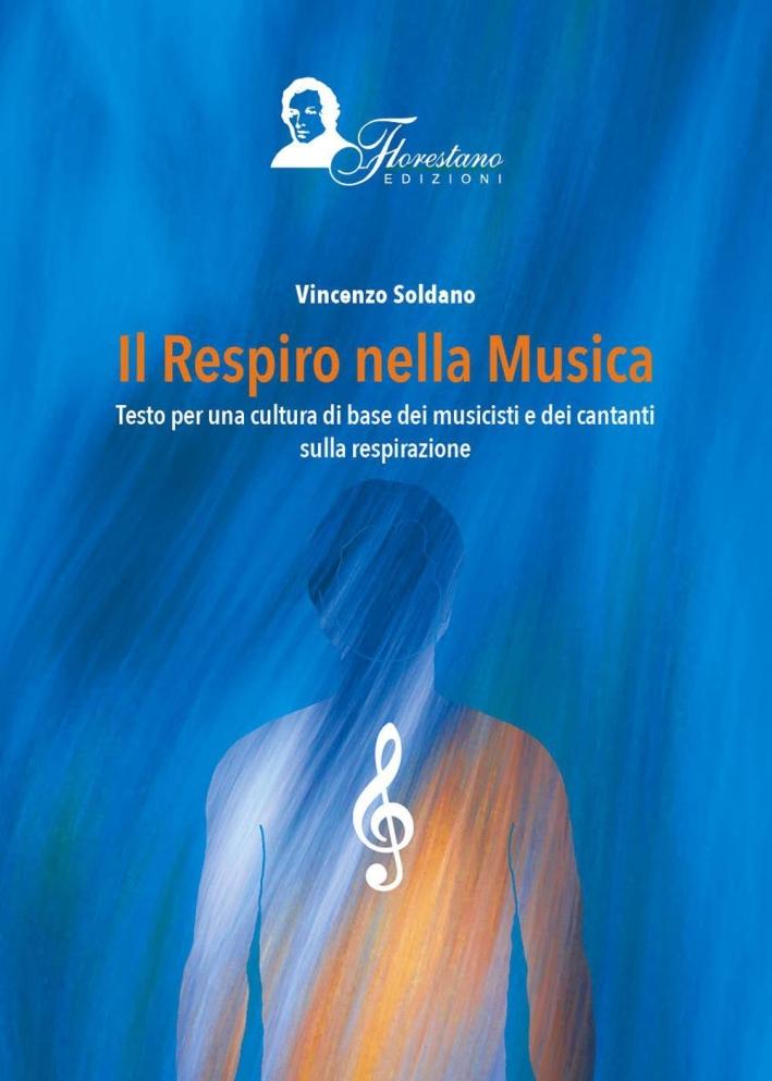 Il Respiro della Musica. Testo per una Cultura di Base dei Musicisti e dei Cantanti sulla Respirazione.