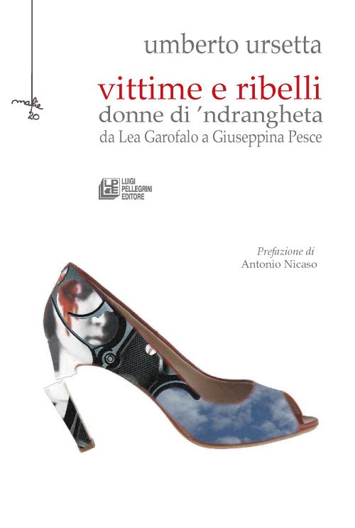 Vittime e ribelli donne di 'ndrangheta. Da Lea Garofalo a Giuseppina Pesce.