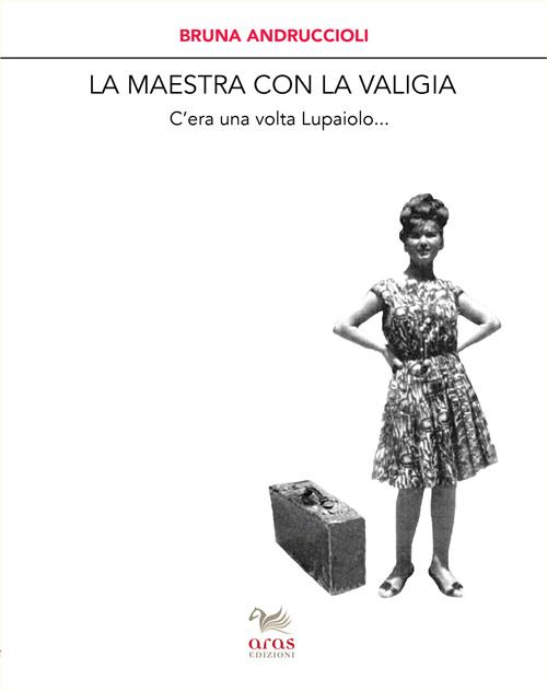 La maestra con la valigia. C'era una volta Lupaiolo...