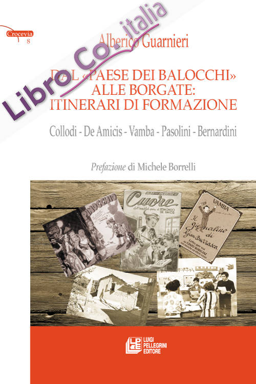 Dal paese dei balocchi alle borgate. Itinerari di formazione. Collodi, De Amicis, Vamba, paoslini, Bernardini.
