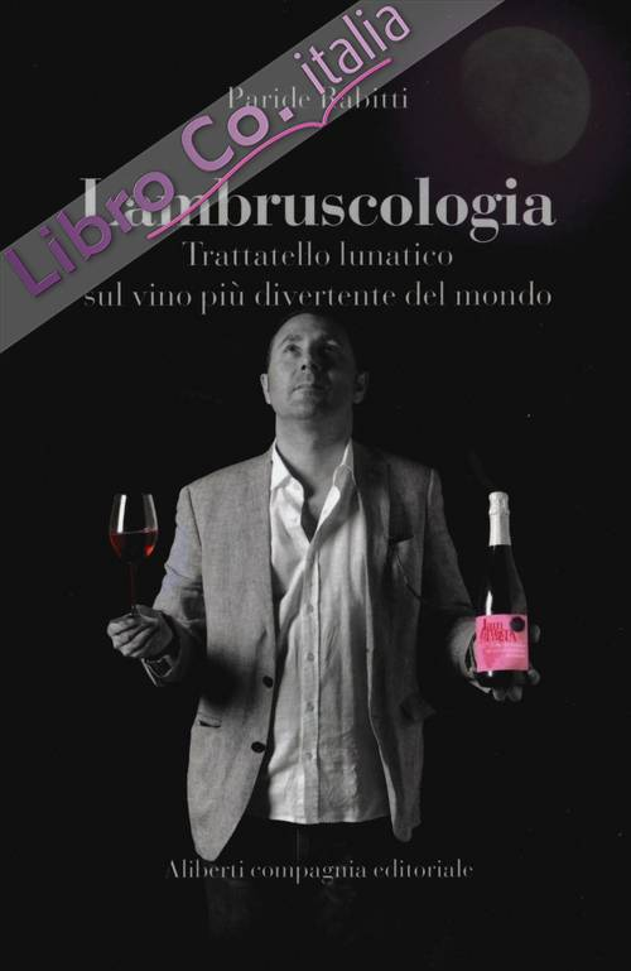 Lambruscologia. Trattato lunatico sul vino più divertente del mondo