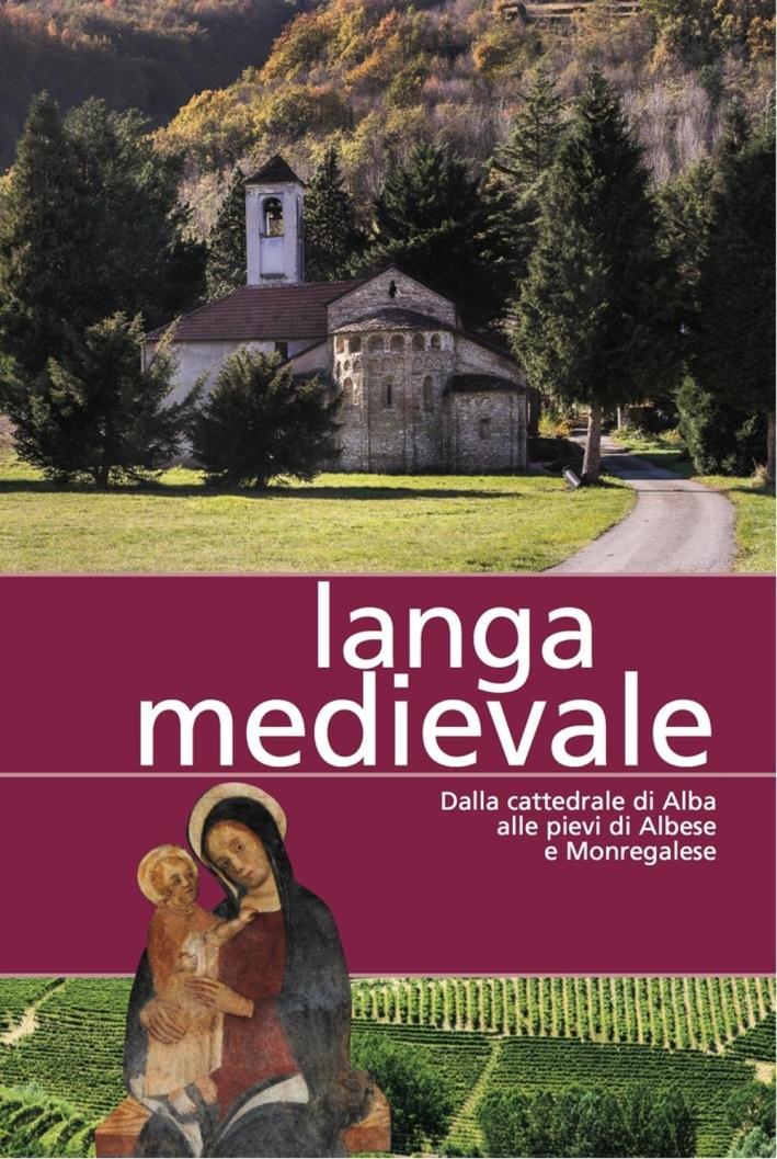Langa Medievale. Dalla Cattedrale di Alba alle Pieve di Albese e Monregalese.