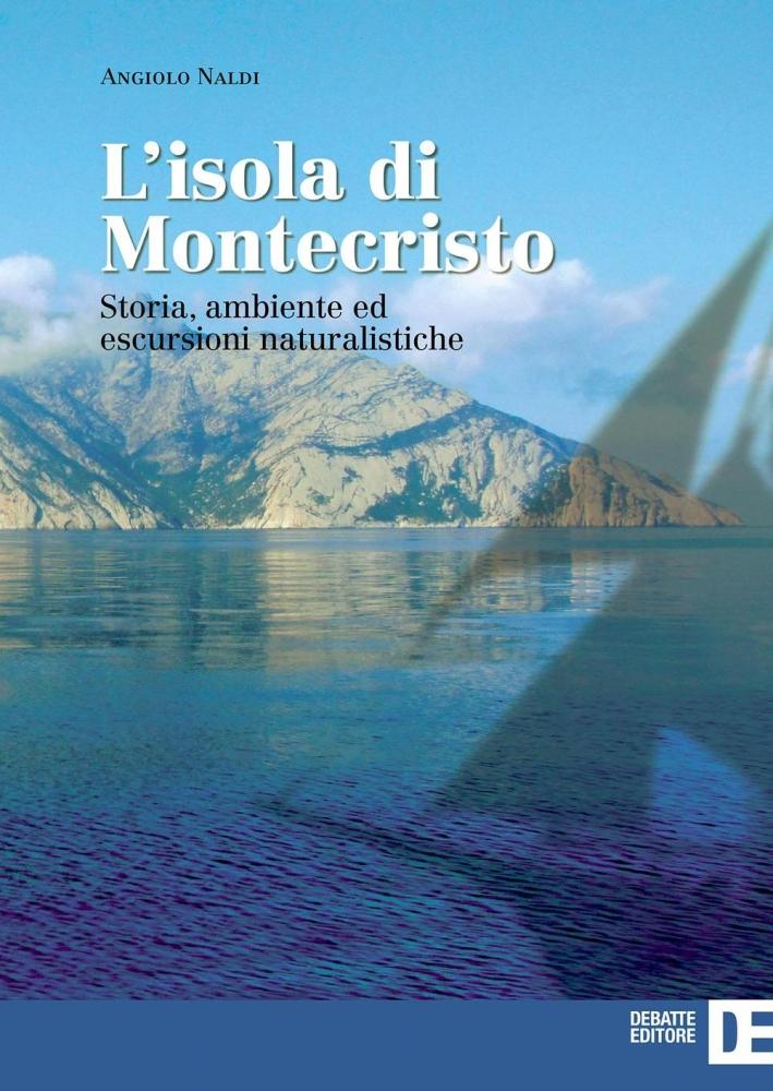 L'isola di Montecristo. Storia, ambiente ed escursioni naturalistiche