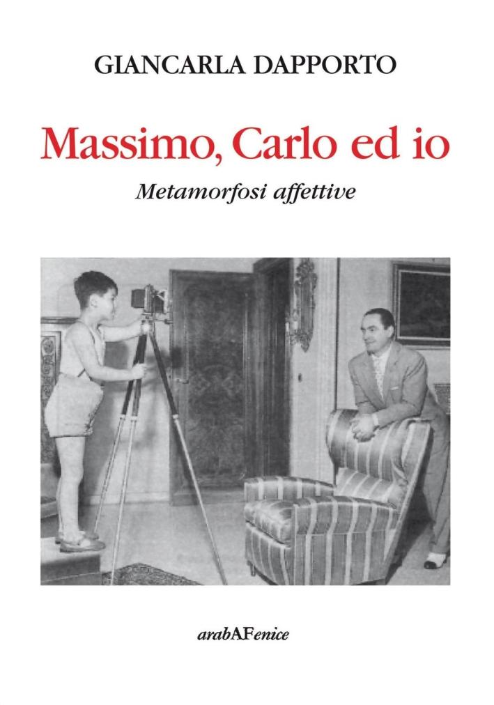 Massimo, Carlo ed Io. Metamorfosi Affettive
