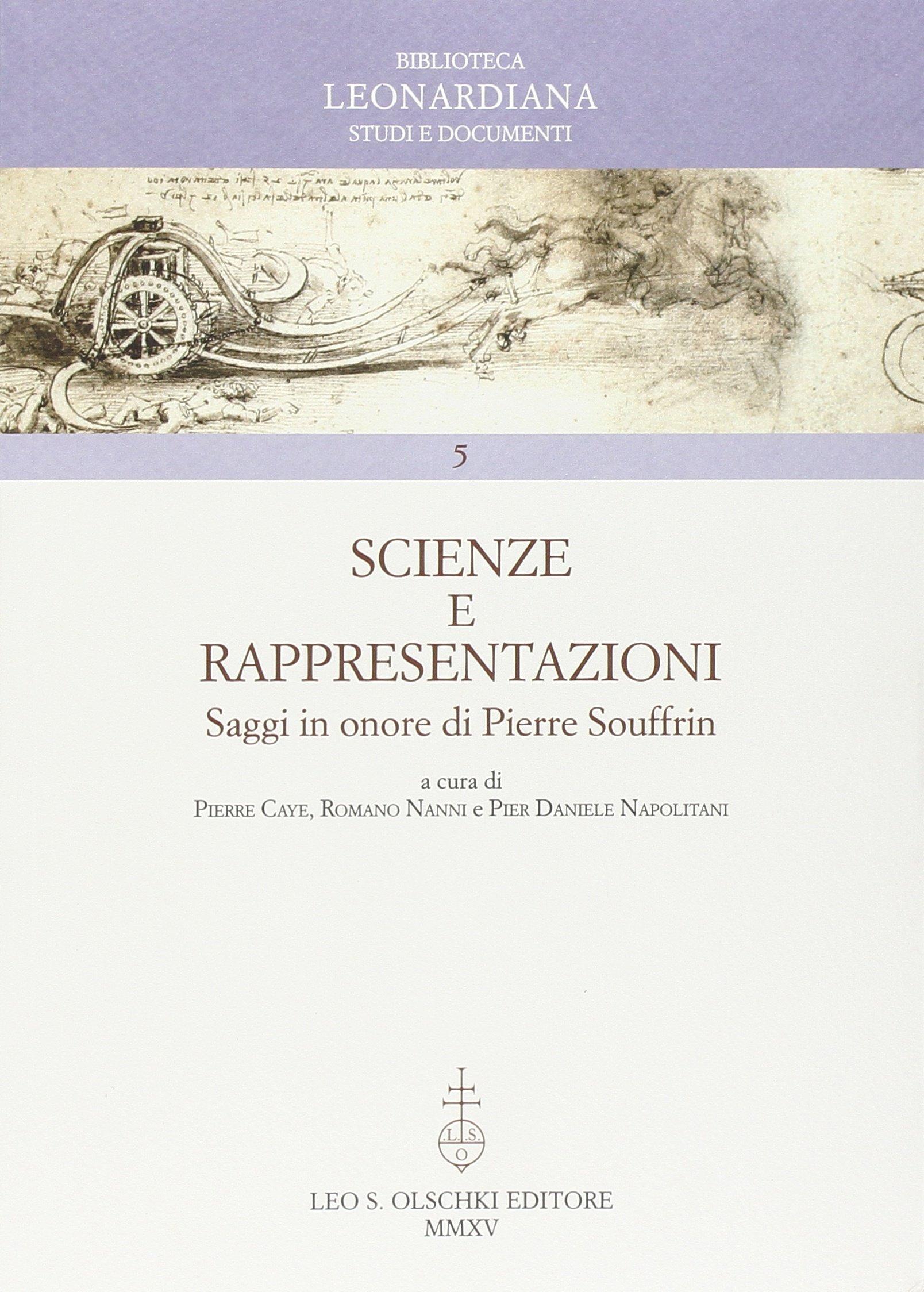 Scienze e Rappresentazioni. Saggi in Onore di Pierre Souffrin. Atti del Convegno Internazionale (Vinci, 26-29 Settembre 2012)