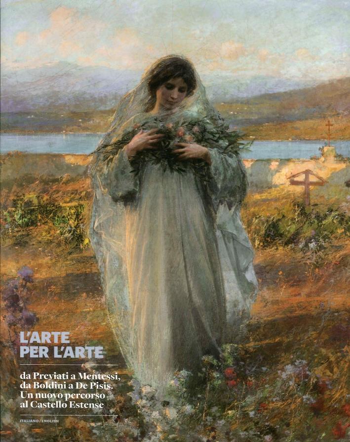L'Arte per l'Arte. Da Previati a Mentessi, Da Boldini a De Pisis. Un Nuovo Percorso al Castello Estense