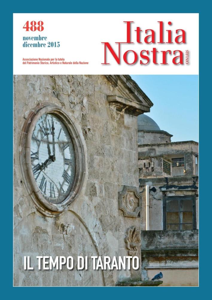 Italia Nostra (2015). Vol. 488, Novembre - Dicembre. il Tempo di Taranto