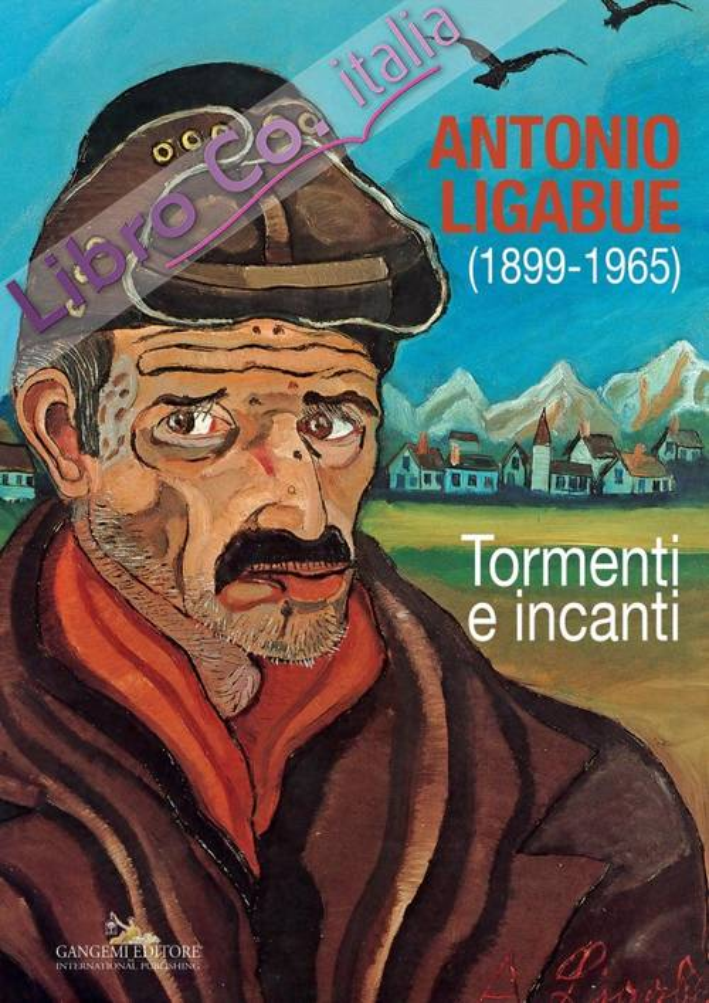 Antonio Ligabue (1899-1965). Tormenti e Incanti