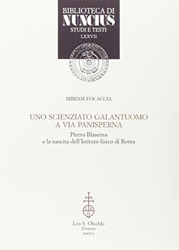 Uno Scienziato Galantuomo a Via Panisperna. Pietro Blaserna e la Nascita dell'Istituto Fisico di Roma.