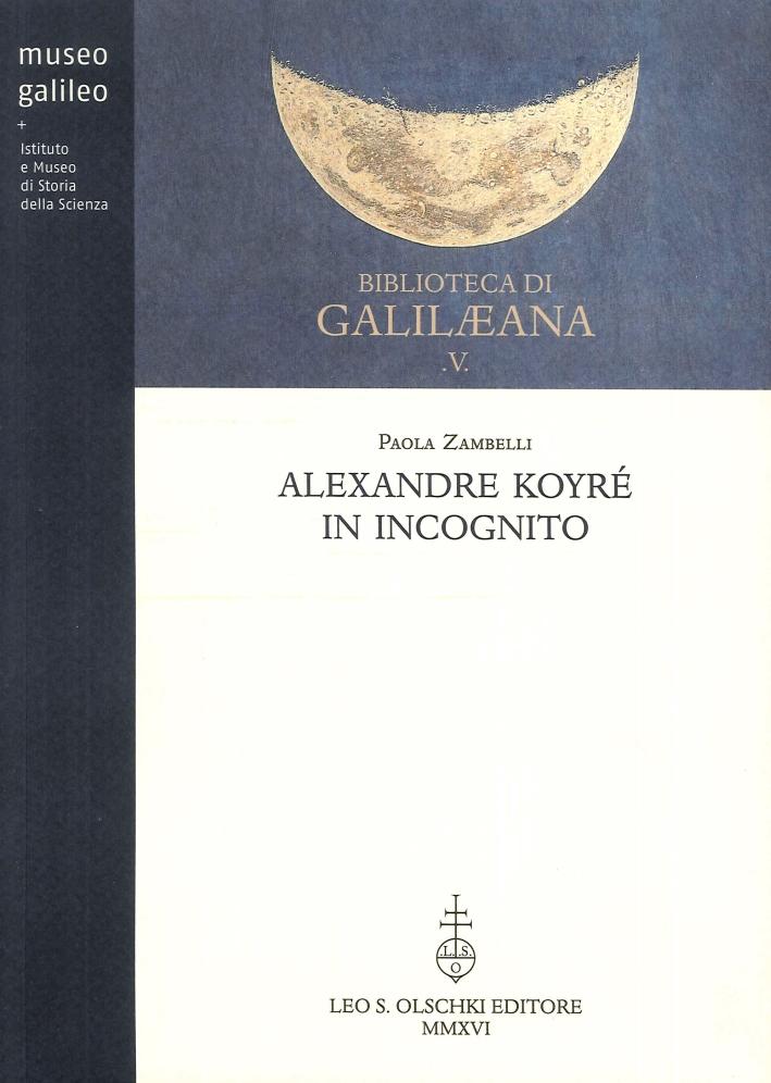 Alexandre Koyré in Incognito. Uno Storico e le Sue Due Vite.