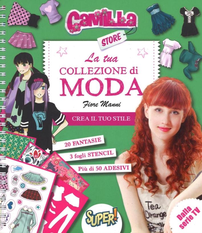 La tua collezione di moda. Camilla store. Con adesivi. Ediz. illustrata