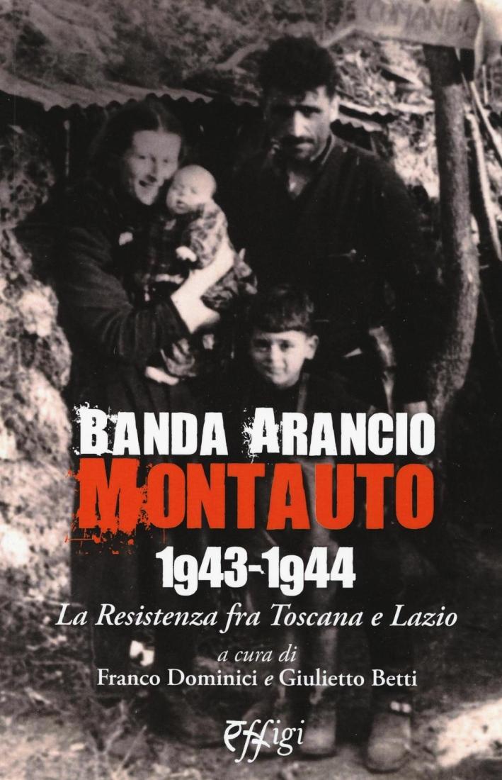 Banda Arancio Montauto 1943-1944. La Resistenza tra Toscana e Lazio