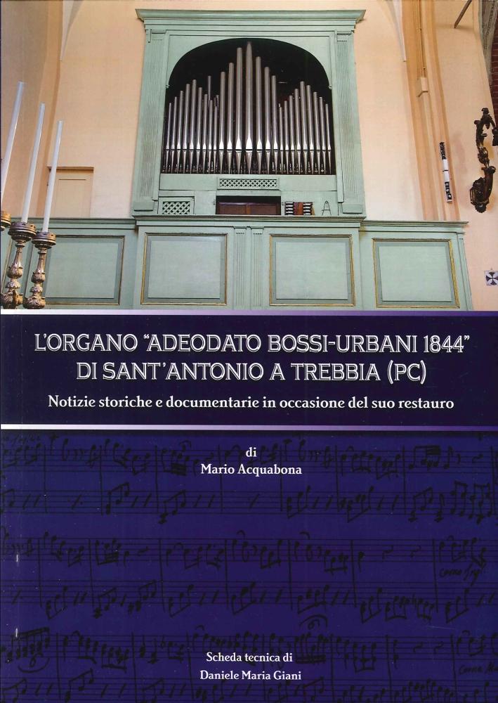 L'organo Adeodato Bossi-Urbani 1844 di Sant'Antonio a Trebbia (PC). Notizie storiche e documentarie in occasione del suo restauro