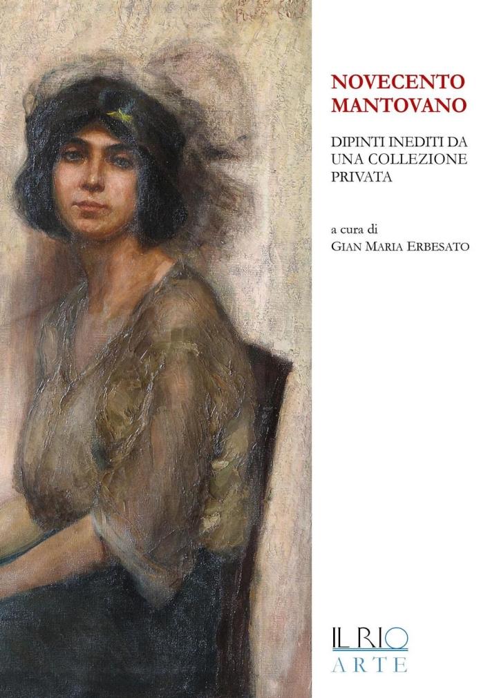 Novecento Mantovano. Dipinti Inediti Da una Collezione Privata.