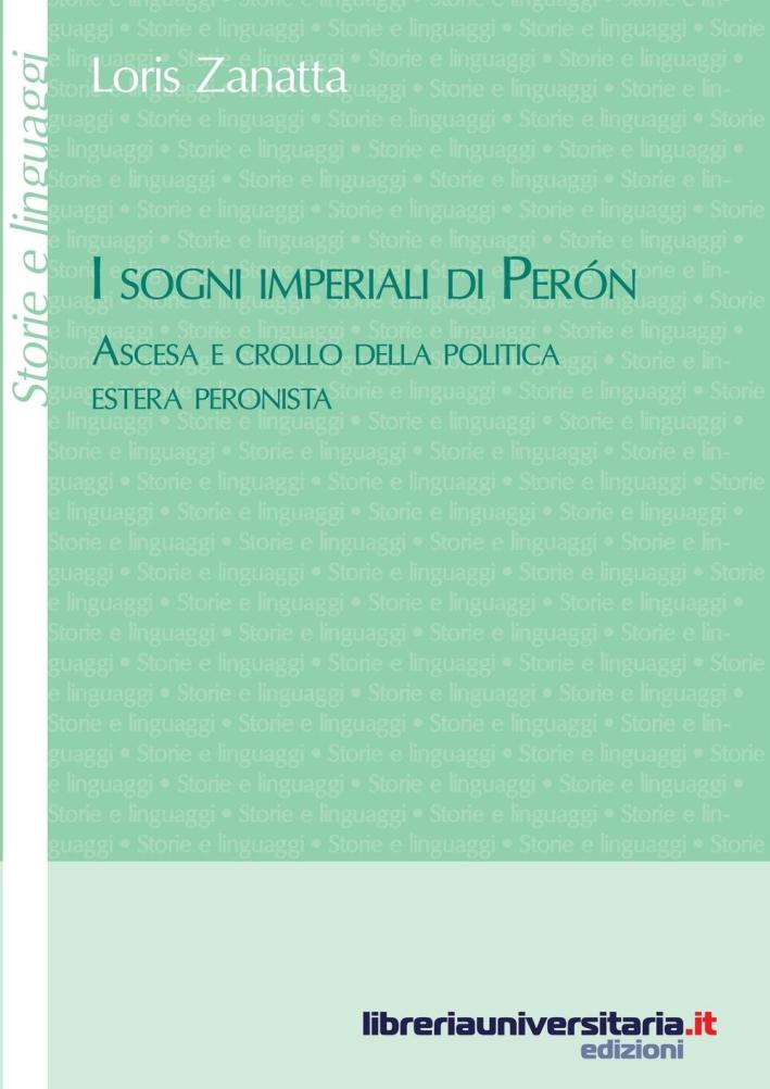 I sogni imperiali di Peron. Ascesa e crollo della politica estera peronista