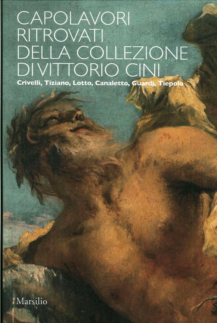 Capolavori Ritrovati della Collezione Vittorio Cini. Crivelli, Tiziano, Lotto, Canaletto, Guardi, Tiepolo.