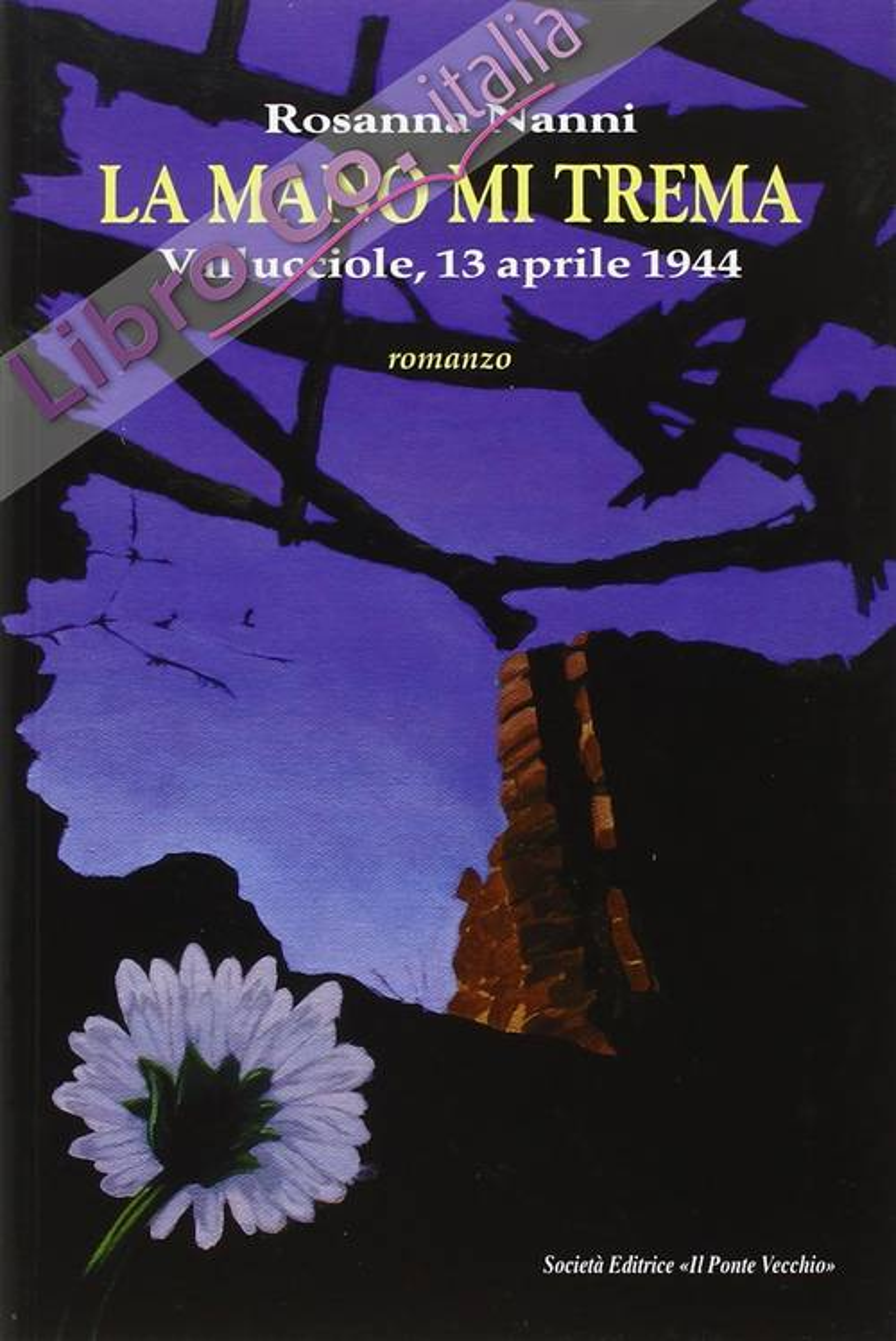La Mano Mi Trema. Vallucciole il 13 Aprile del 1944