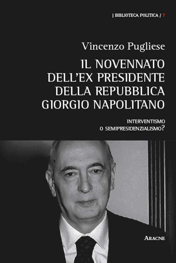 Il novennato dell'ex presidente della Repubblica Giorgio Napolitano. Interventismo o semipresidenzialismo?
