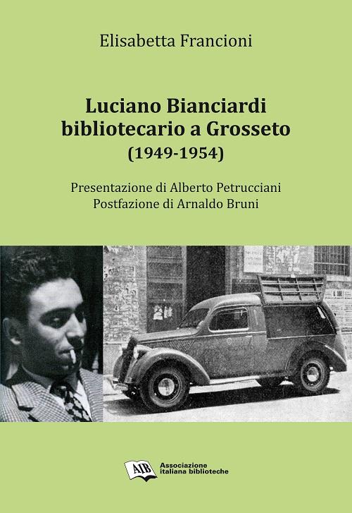 Luciano Bianciardi bibliotecario a Grosseto (1949-1954).
