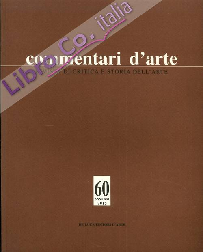 Commentari D'Arte. Rivista di Critica e Storia dell'Arte. Anno XXI. N. 60. Gennaio-Aprile 2015