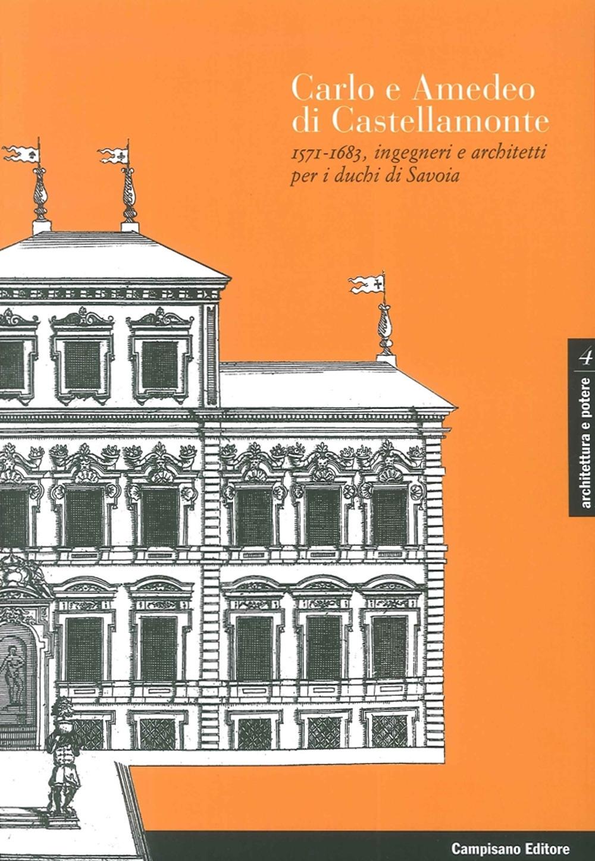 Carlo e Amedeo di Castellamonte 1571-1683, Ingegneri e Architetti per i Duchi di Savoia.