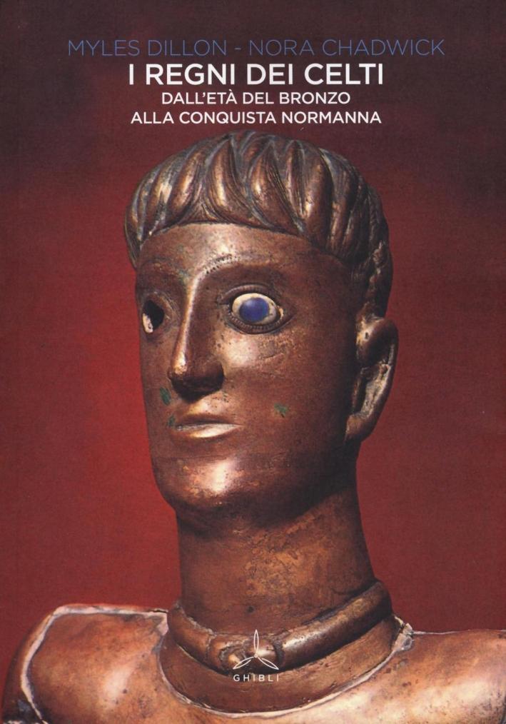 I Regni dei Celti. Dall'Età del Bronzo alla Conquista Normanna.
