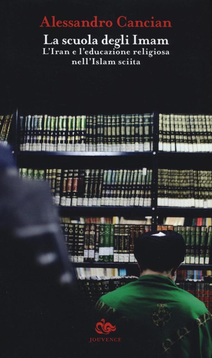 La scuola degli Imam. L'Iran e l'educazione religiosa nell'Islam sciita.