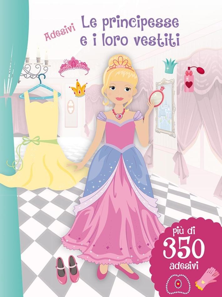 Le principesse e i loro vestiti. Con adesivi.
