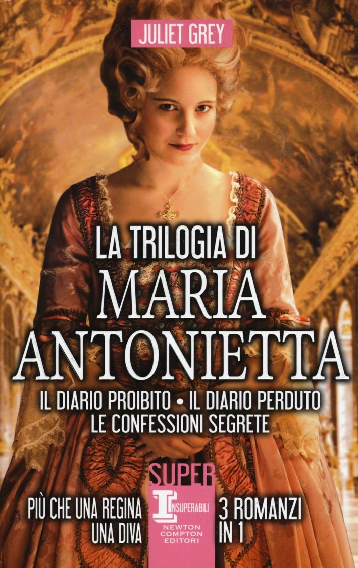 La trilogia di Maria Antonietta: Il diario perduto. Le confessioni segrete. I segreti di una regina.