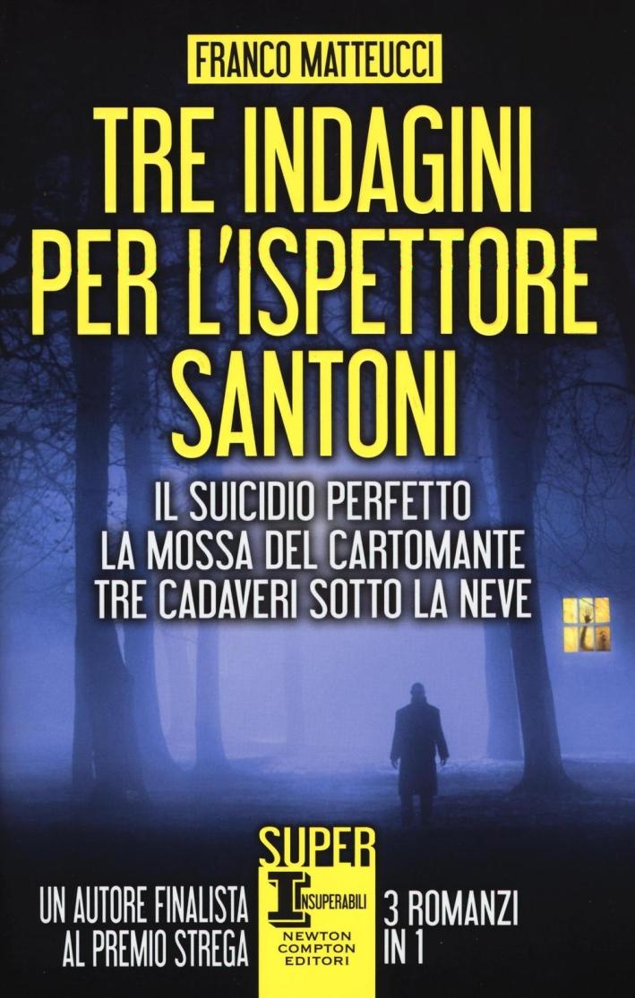 Tre indagini per l'ispettore Santoni: Il suicidio perfetto. La mossa del cartomante. Tre cadaveri sotto la neve.