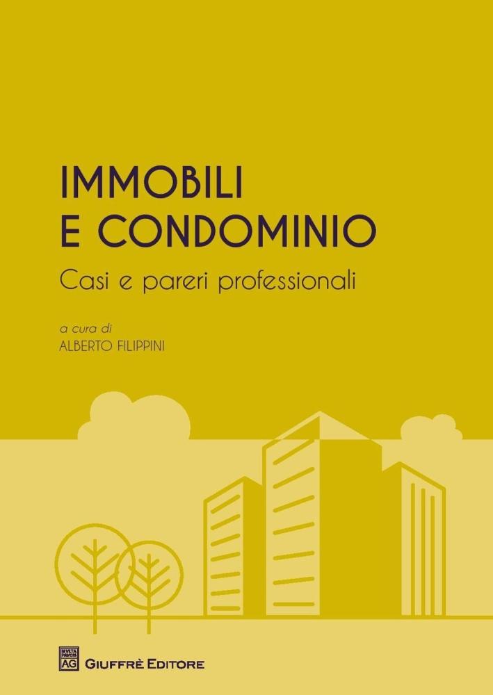 Immobili e condominio. Casi e pareri professionali.