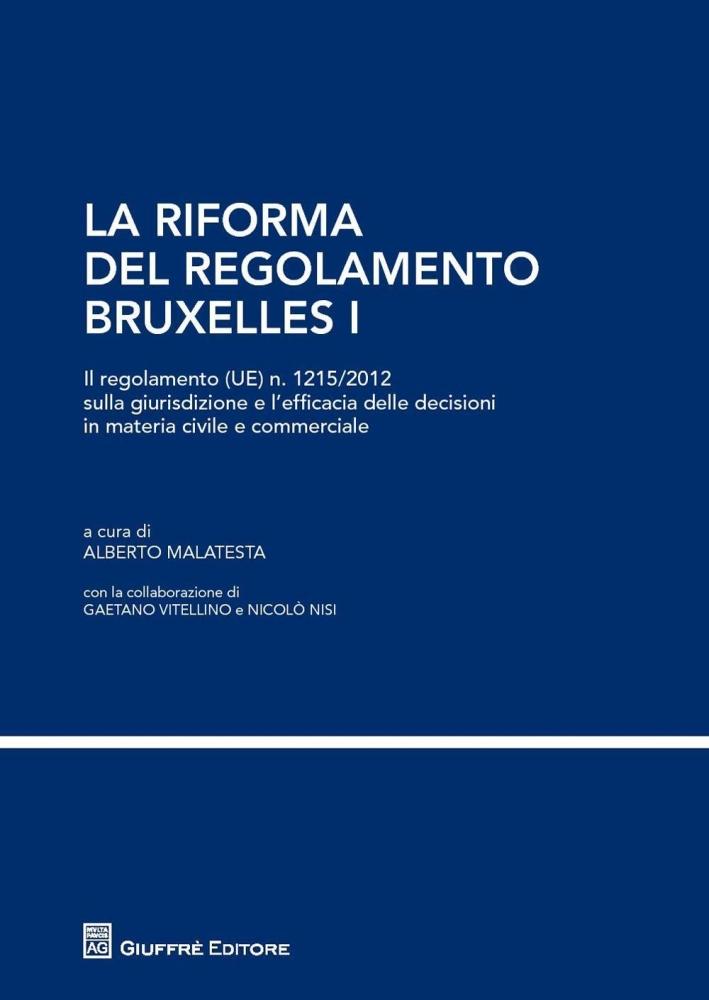 La riforma del regolamento di Bruxelles I. Il regolamento (UE) n. 1215/2012 sulla giurisdizione e l'efficacia delle decisioni in materia civile e commerciale.